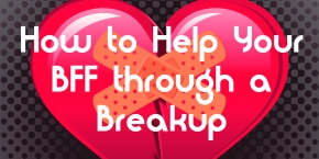 Maha Mondays: How to Help Your BFF Through a Breakup