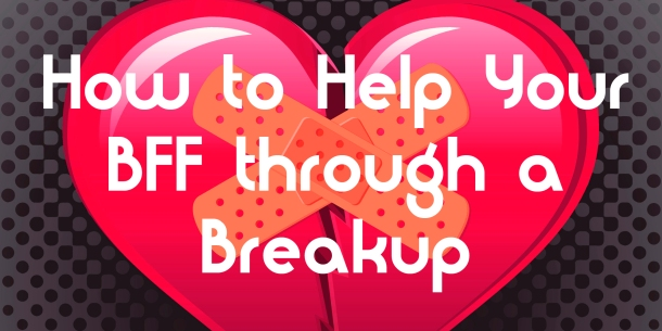 How to help your BFF through a breakup
